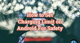 How to Set Charging Limit on Android Device For Battery Safety