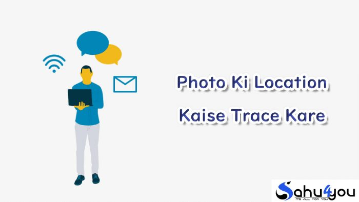 Photo Ke Location Ko Kaise Trace Kare