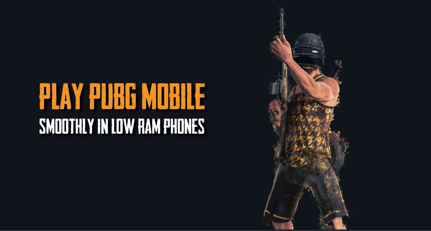 Play PUBG Mobile Smoothly in Low Ram Phones