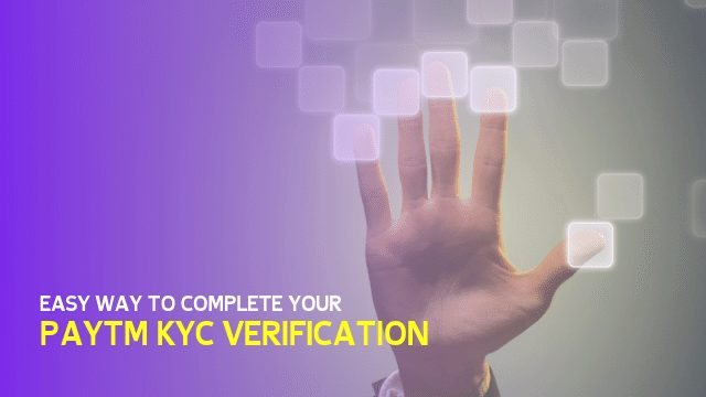 Paytm KYC, Know Your Customer, KYC Verify, How to KYC
