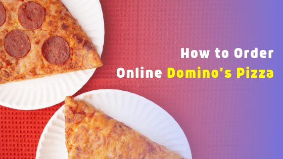 How to Order Online Domino's Pizza