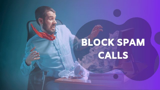 How to Block Spam Calls and Unwanted Calls