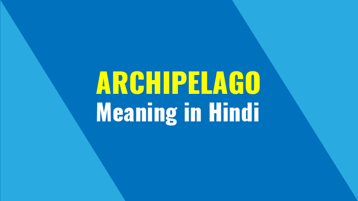 Archipelago Meaning In Hindi